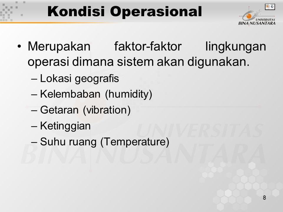 Kondisi Operasional Merupakan faktor-faktor lingkungan operasi dimana sistem akan digunakan. Lokasi geografis.