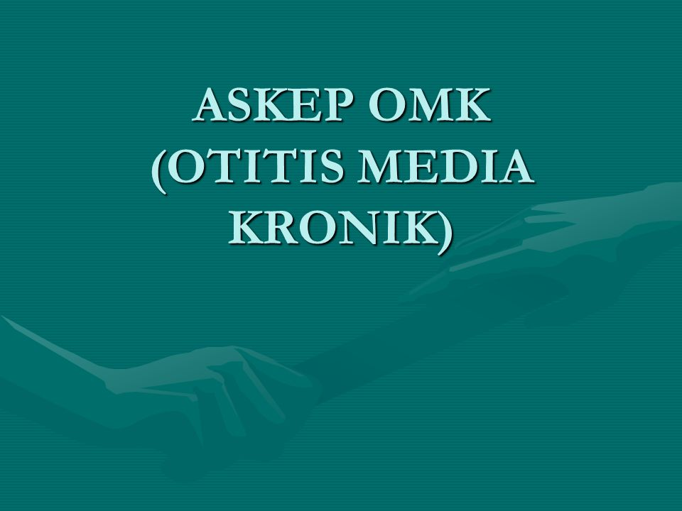ASKEP OMK (OTITIS MEDIA KRONIK)