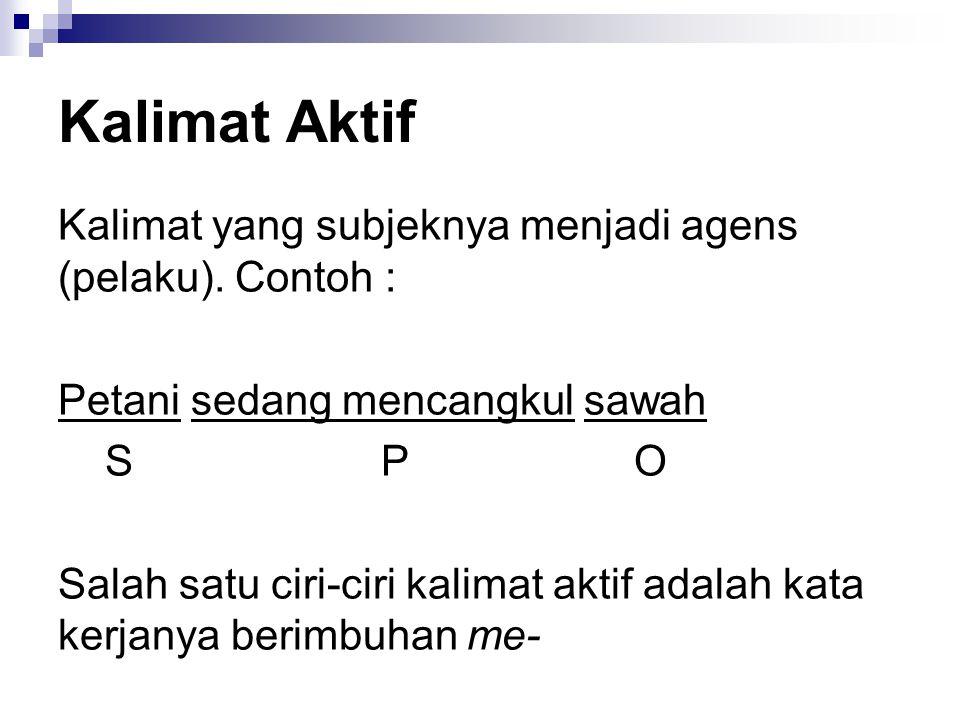 Kalimat Aktif Kalimat yang subjeknya menjadi agens (pelaku). Contoh :