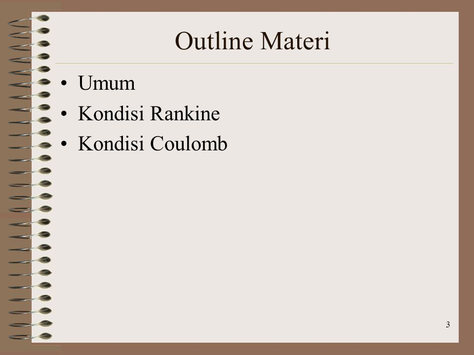 Outline Materi Umum Kondisi Rankine Kondisi Coulomb