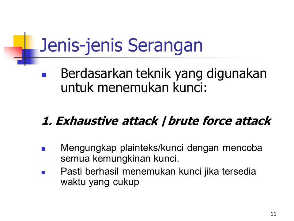 Jenis-jenis Serangan Berdasarkan teknik yang digunakan untuk menemukan kunci: 1. Exhaustive attack /brute force attack.