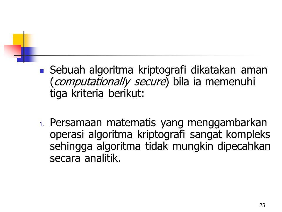 Sebuah algoritma kriptografi dikatakan aman (computationally secure) bila ia memenuhi tiga kriteria berikut: