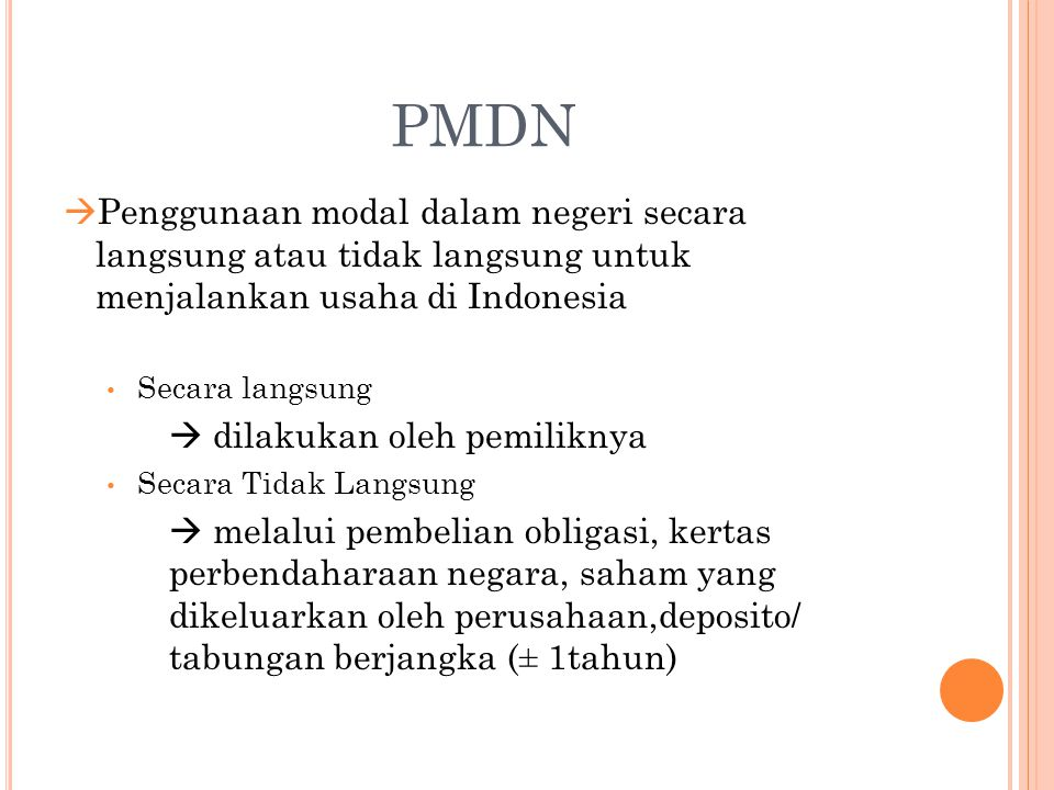 PMDN Penggunaan modal dalam negeri secara langsung atau tidak langsung untuk menjalankan usaha di Indonesia.