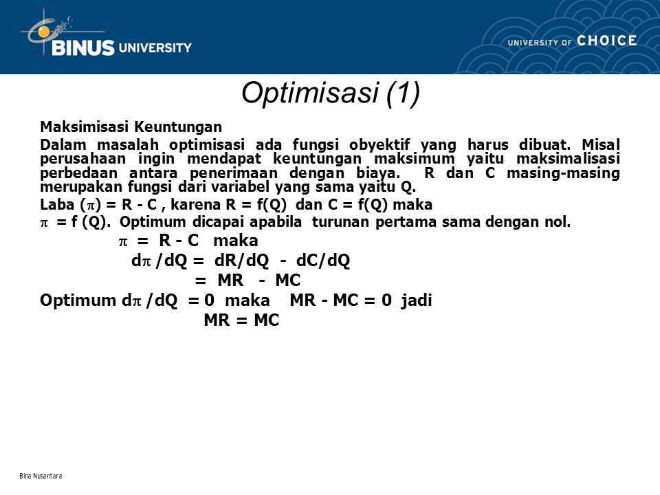 Optimisasi (1) dp /dQ = dR/dQ - dC/dQ = MR - MC
