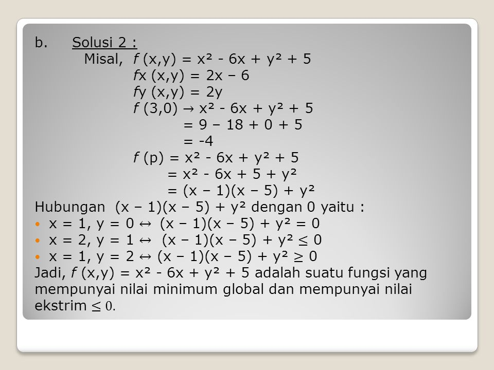 b. Solusi 2 : Misal, f (x,y) = x² - 6x + y² + 5. fx (x,y) = 2x – 6. fy (x,y) = 2y. f (3,0) → x² - 6x + y² + 5.