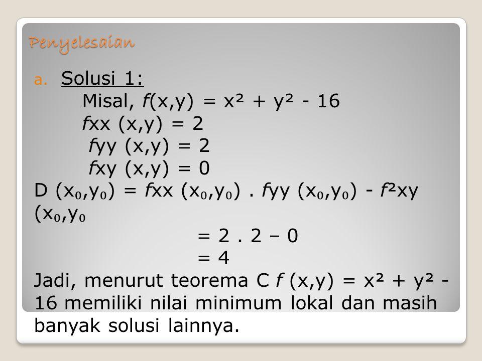 Penyelesaian Solusi 1: Misal, f(x,y) = x² + y² - 16. fxx (x,y) = 2. fyy (x,y) = 2. fxy (x,y) = 0.