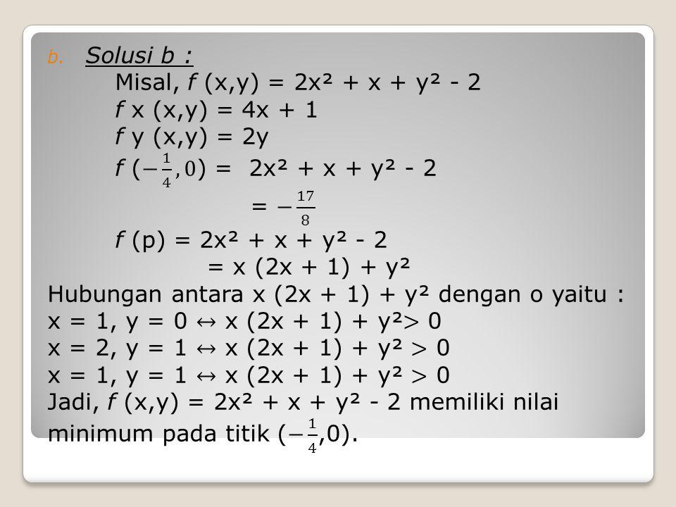 Solusi b : Misal, f (x,y) = 2x² + x + y² - 2. f x (x,y) = 4x + 1. f y (x,y) = 2y. f (− 1 4 ,0) = 2x² + x + y² - 2.