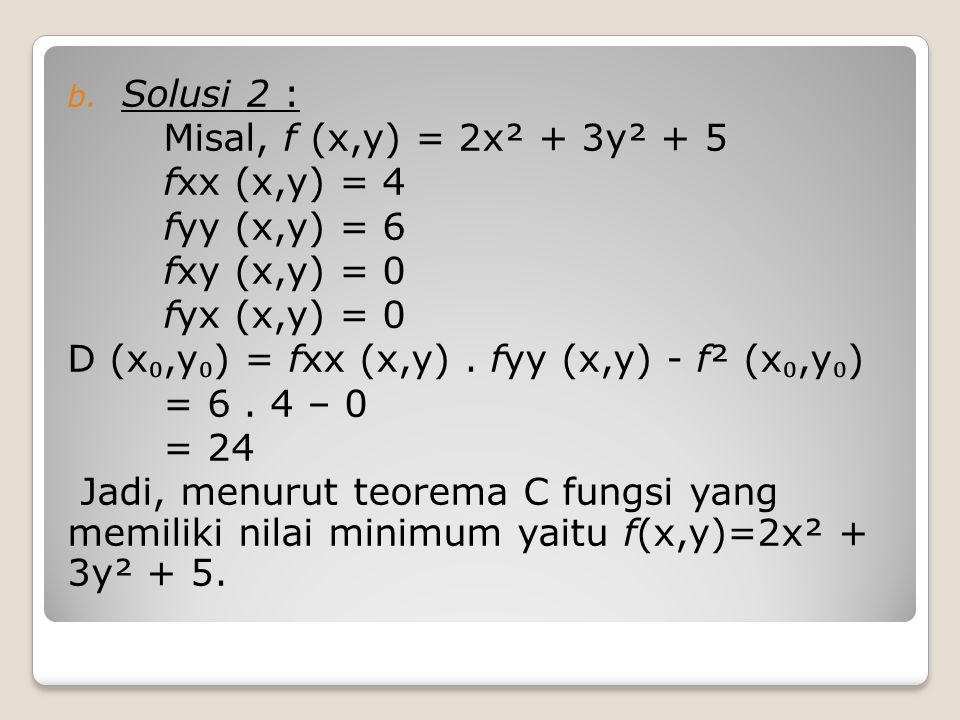 Solusi 2 : Misal, f (x,y) = 2x² + 3y² + 5. fxx (x,y) = 4. fyy (x,y) = 6. fxy (x,y) = 0. fyx (x,y) = 0.