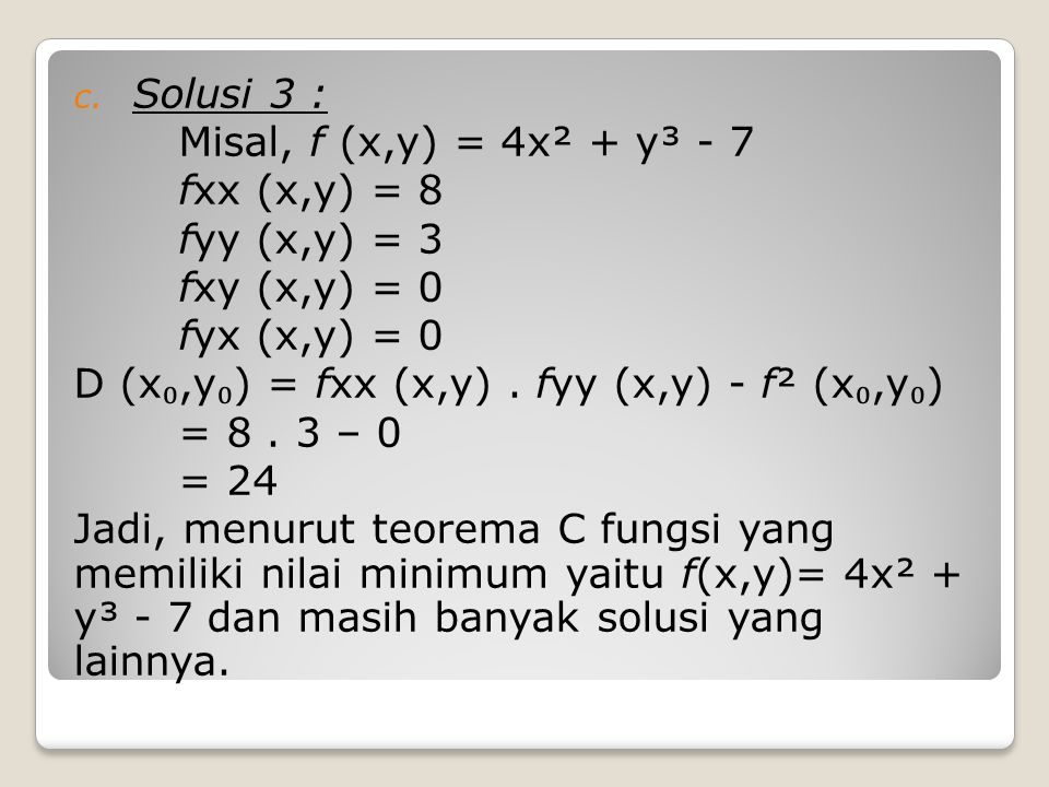 Solusi 3 : Misal, f (x,y) = 4x² + y³ - 7. fxx (x,y) = 8. fyy (x,y) = 3. fxy (x,y) = 0. fyx (x,y) = 0.