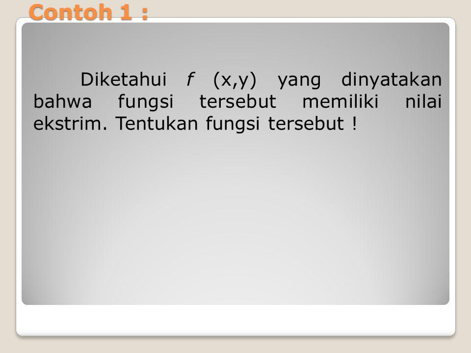 Contoh 1 : Diketahui f (x,y) yang dinyatakan bahwa fungsi tersebut memiliki nilai ekstrim.
