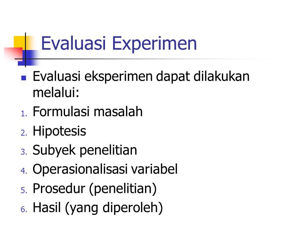Evaluasi Experimen Evaluasi eksperimen dapat dilakukan melalui: