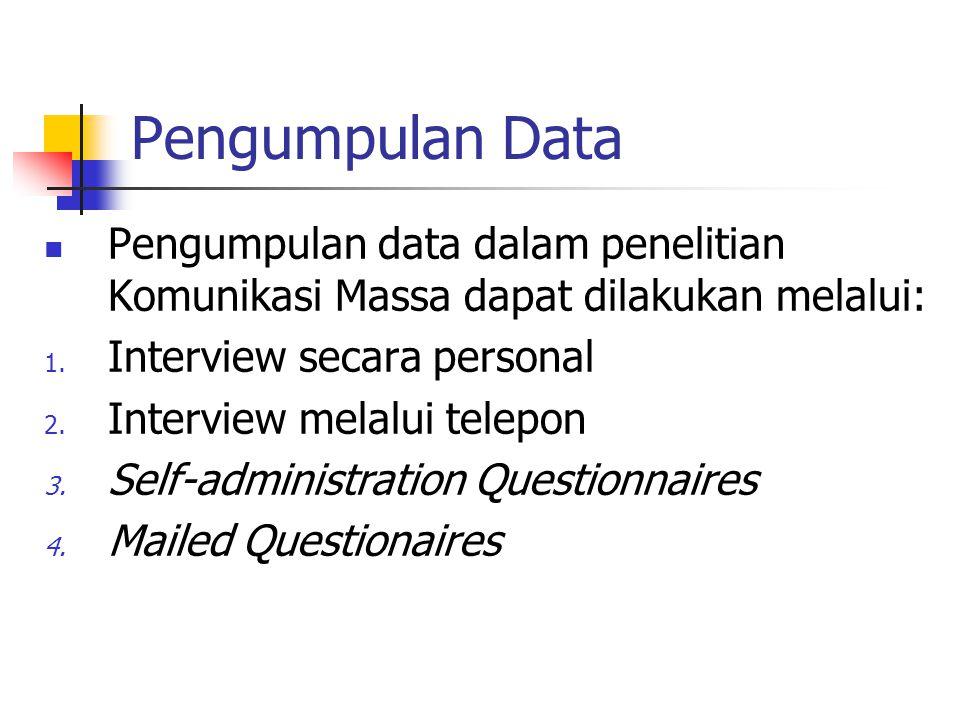 Pengumpulan Data Pengumpulan data dalam penelitian Komunikasi Massa dapat dilakukan melalui: Interview secara personal.