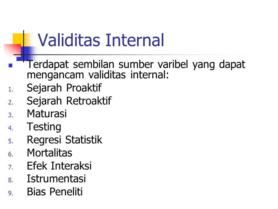 Validitas Internal Terdapat sembilan sumber varibel yang dapat mengancam validitas internal: Sejarah Proaktif.
