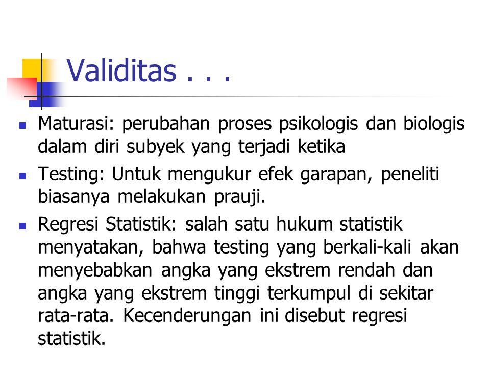 Validitas . . . Maturasi: perubahan proses psikologis dan biologis dalam diri subyek yang terjadi ketika.