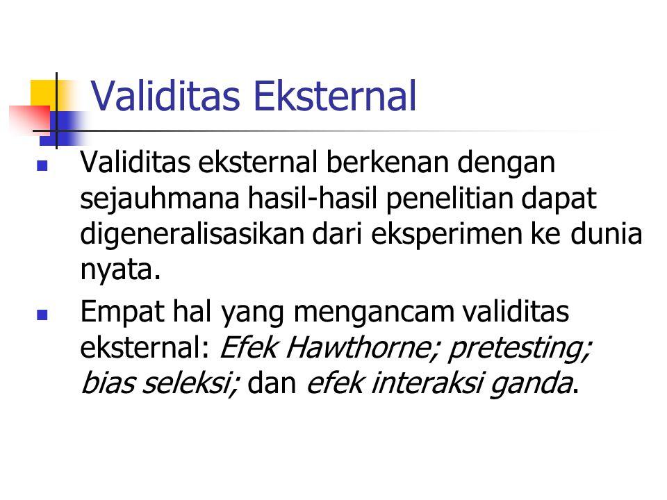 Validitas Eksternal Validitas eksternal berkenan dengan sejauhmana hasil-hasil penelitian dapat digeneralisasikan dari eksperimen ke dunia nyata.