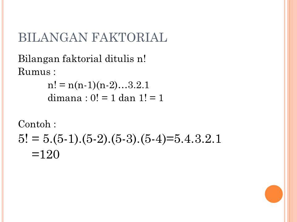 BILANGAN FAKTORIAL 5! = 5.(5-1).(5-2).(5-3).(5-4)=5.4.3.2.1 =120