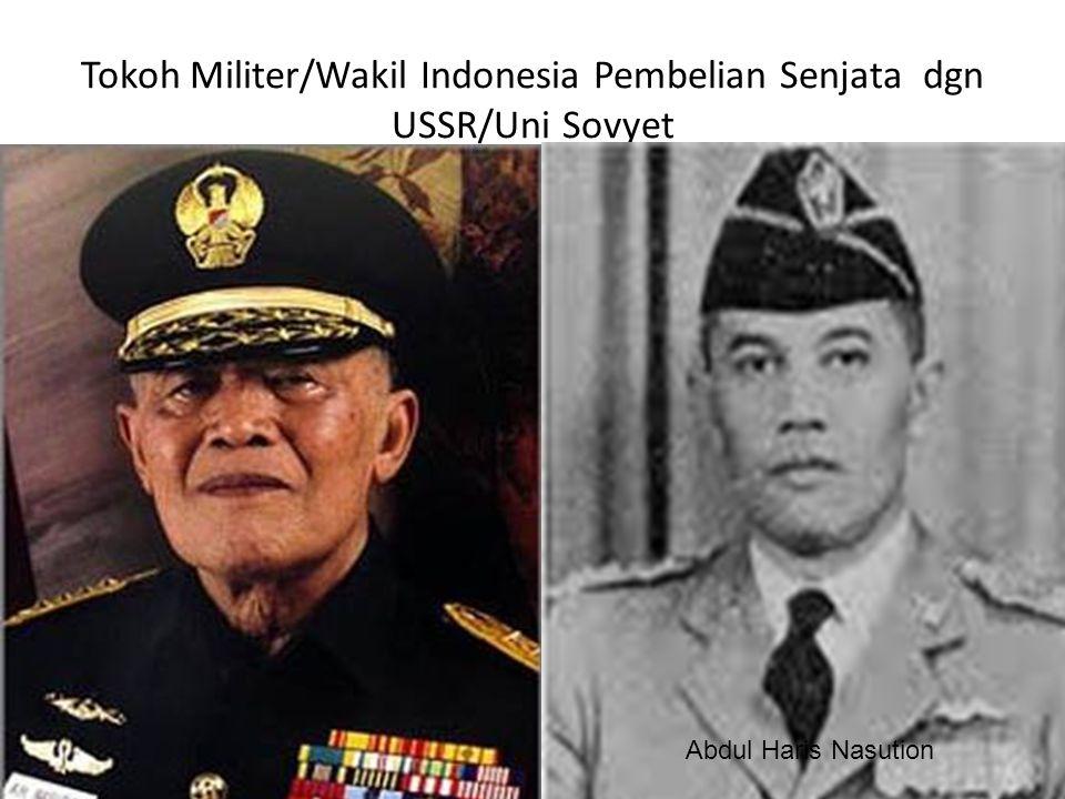 Tokoh Militer/Wakil Indonesia Pembelian Senjata dgn USSR/Uni Sovyet