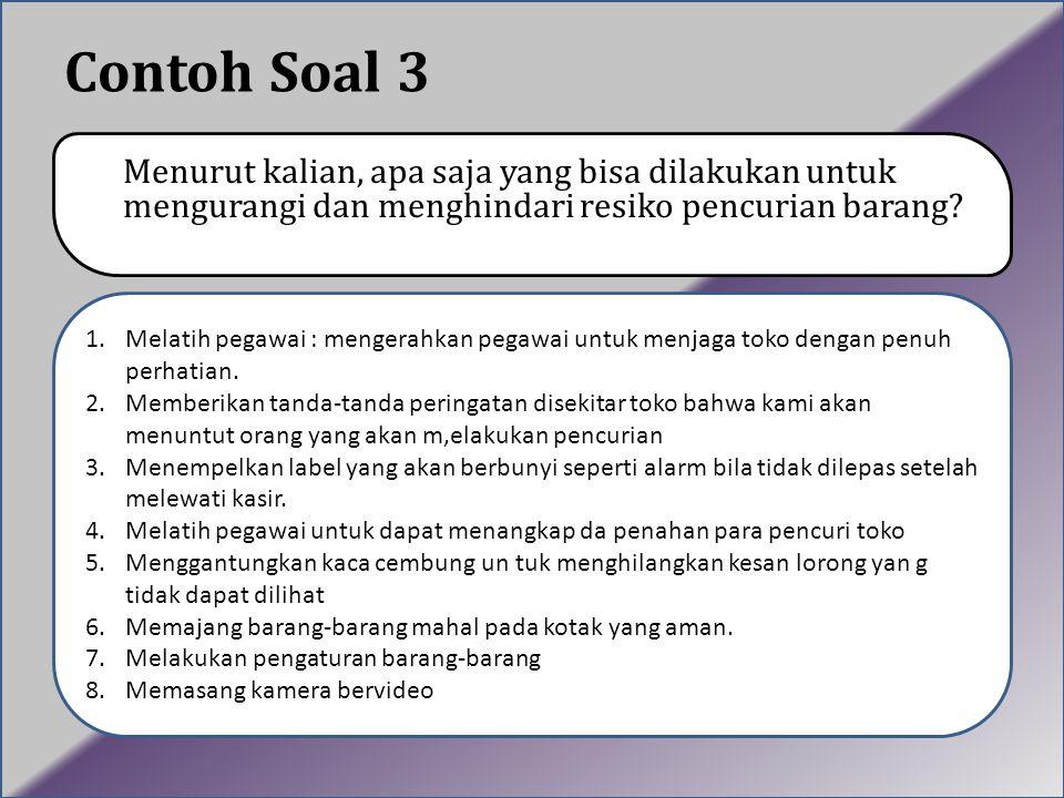 Contoh Soal 3 Menurut kalian, apa saja yang bisa dilakukan untuk mengurangi dan menghindari resiko pencurian barang