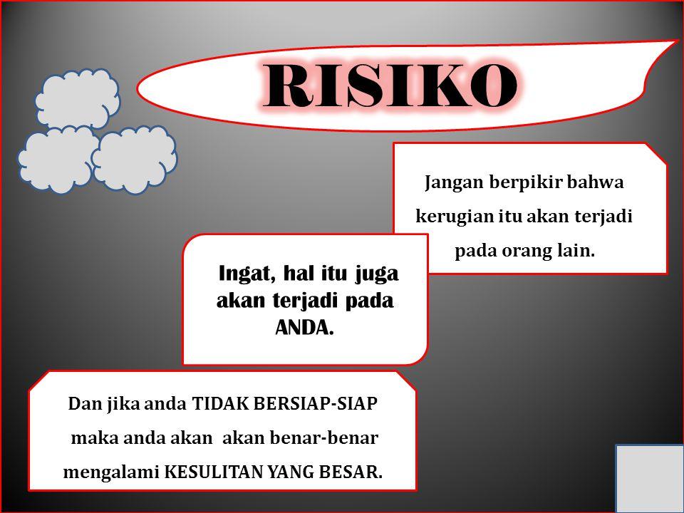 RISIKO Ingat, hal itu juga akan terjadi pada ANDA.