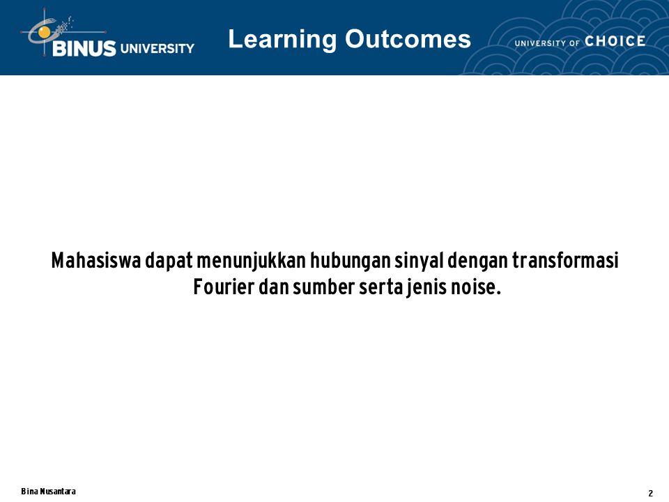 Learning Outcomes Mahasiswa dapat menunjukkan hubungan sinyal dengan transformasi Fourier dan sumber serta jenis noise.