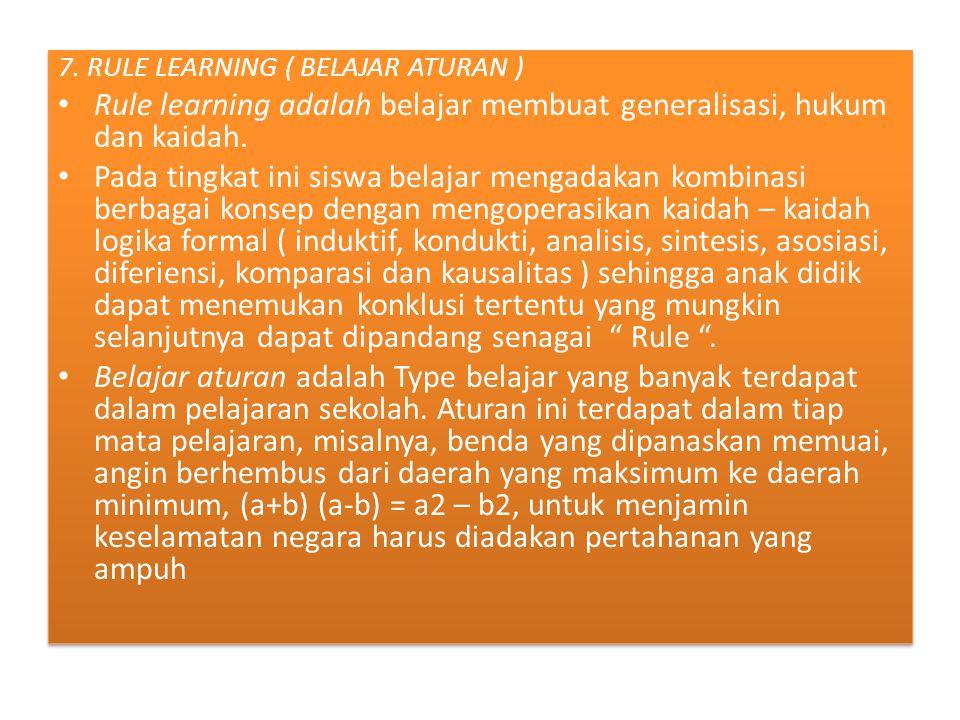 Rule learning adalah belajar membuat generalisasi, hukum dan kaidah.
