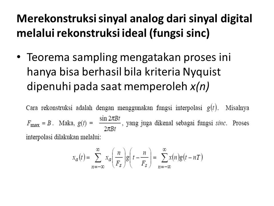Merekonstruksi sinyal analog dari sinyal digital melalui rekonstruksi ideal (fungsi sinc)