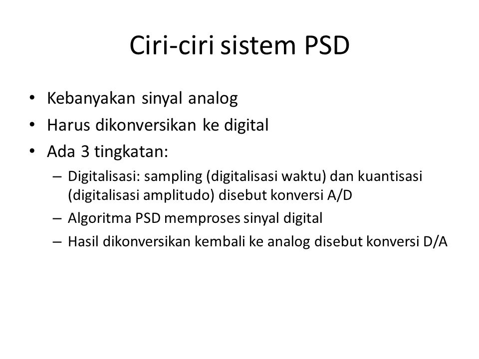 Ciri-ciri sistem PSD Kebanyakan sinyal analog