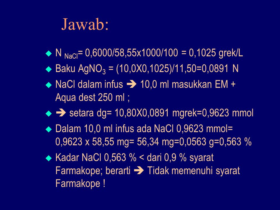Jawab: N NaCl= 0,6000/58,55x1000/100 = 0,1025 grek/L