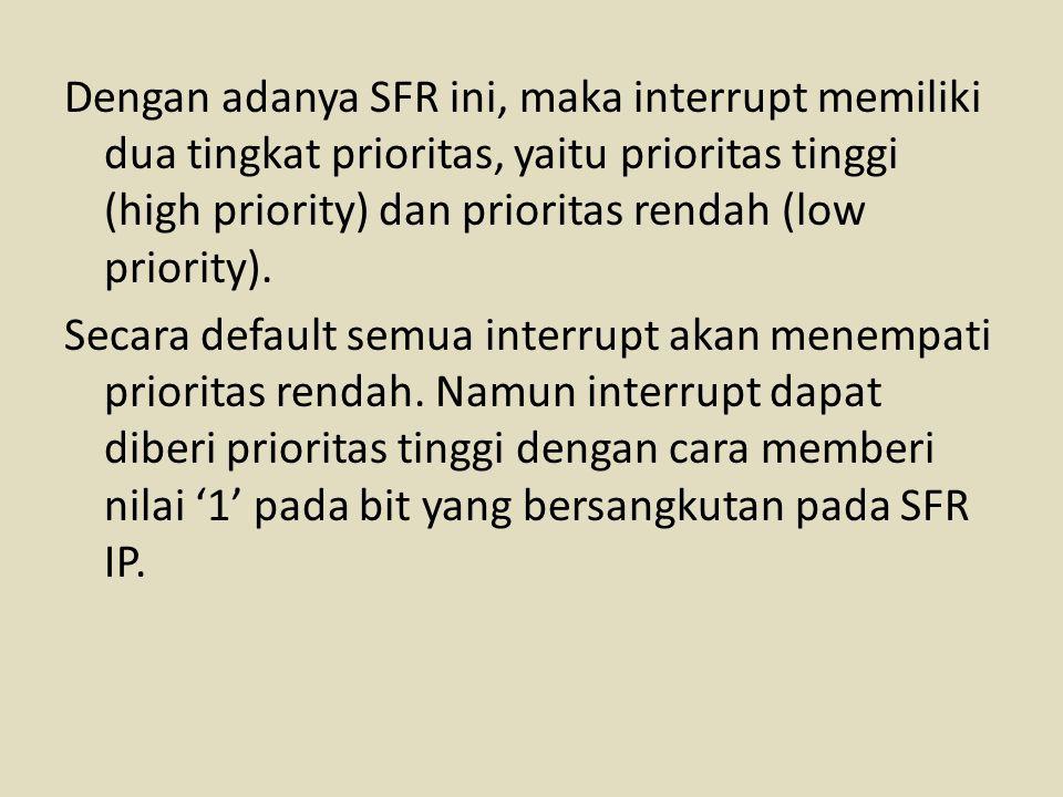 Dengan adanya SFR ini, maka interrupt memiliki dua tingkat prioritas, yaitu prioritas tinggi (high priority) dan prioritas rendah (low priority).