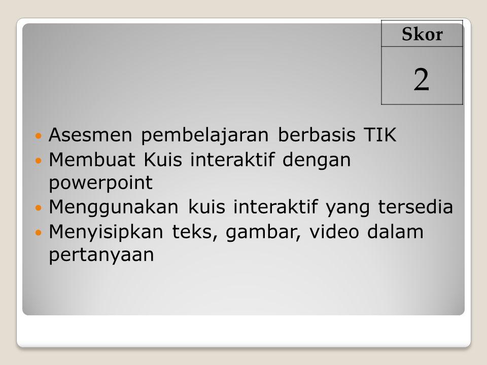2 Skor Asesmen pembelajaran berbasis TIK
