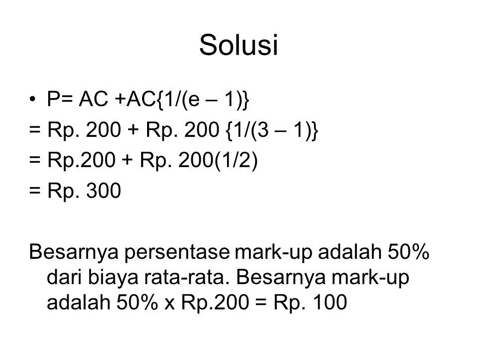 Solusi P= AC +AC{1/(e – 1)} = Rp. 200 + Rp. 200 {1/(3 – 1)}