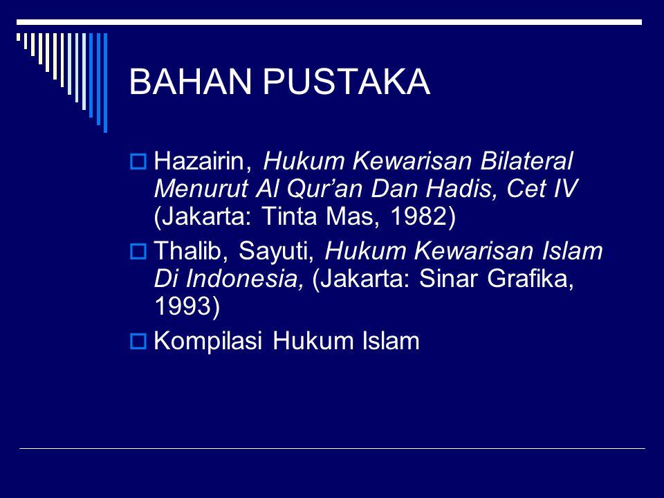 BAHAN PUSTAKA Hazairin, Hukum Kewarisan Bilateral Menurut Al Qur'an Dan Hadis, Cet IV (Jakarta: Tinta Mas, 1982)