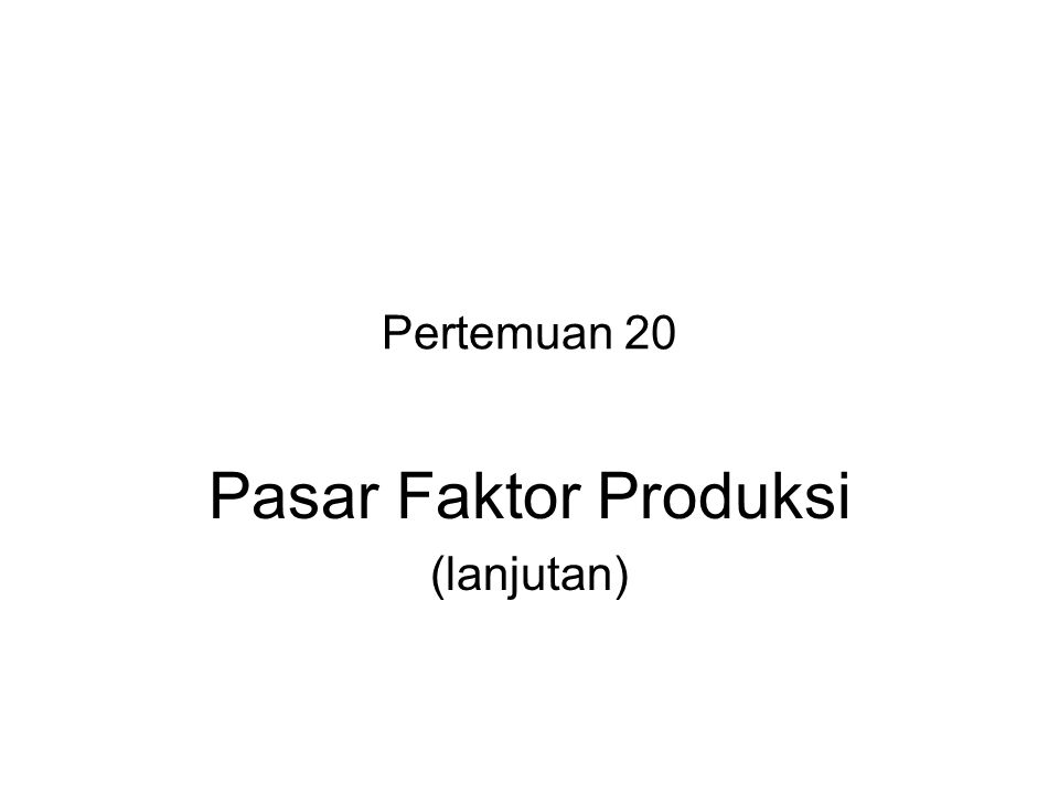 Pasar Faktor Produksi (lanjutan)