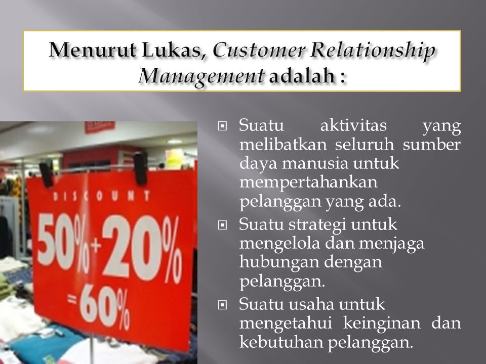 Menurut Lukas, Customer Relationship Management adalah :
