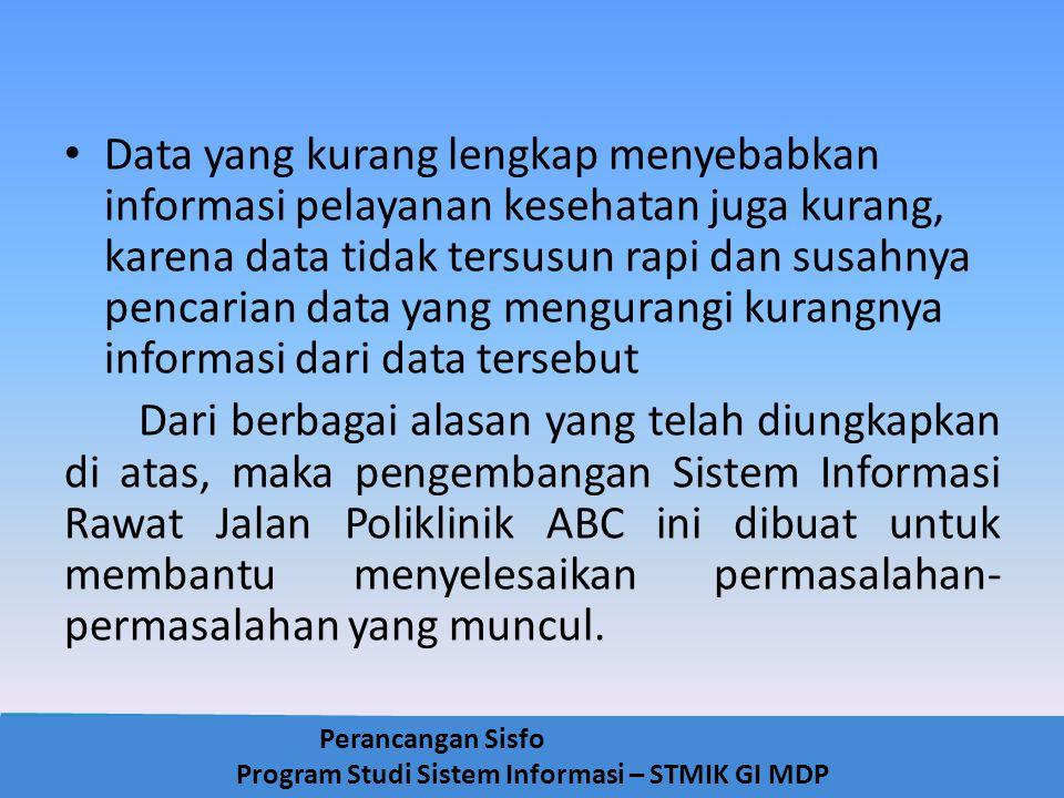 Data yang kurang lengkap menyebabkan informasi pelayanan kesehatan juga kurang, karena data tidak tersusun rapi dan susahnya pencarian data yang mengurangi kurangnya informasi dari data tersebut