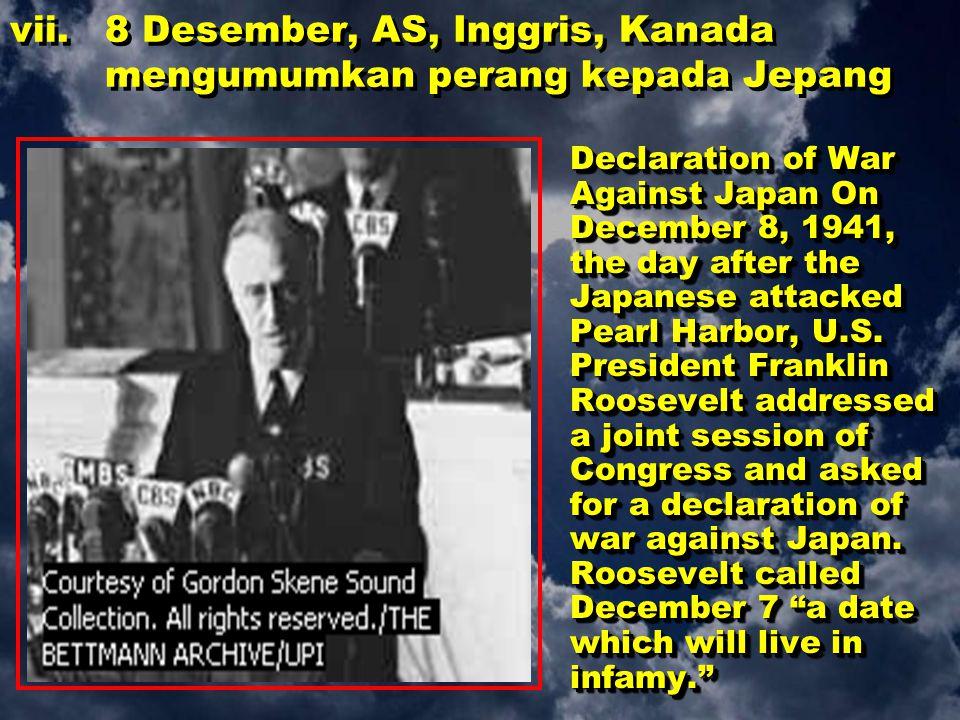8 Desember, AS, Inggris, Kanada mengumumkan perang kepada Jepang
