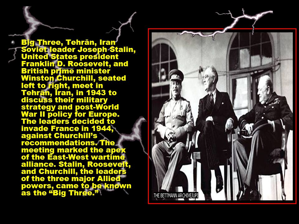 Big Three, Tehrān, Iran Soviet leader Joseph Stalin, United States president Franklin D.
