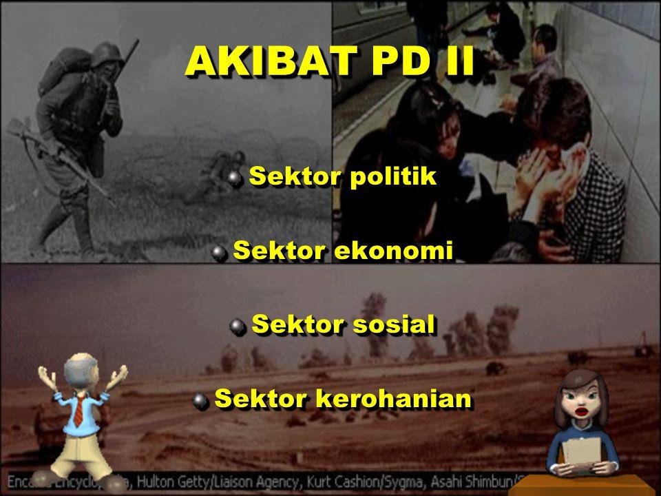 AKIBAT PD II Sektor politik Sektor ekonomi Sektor sosial