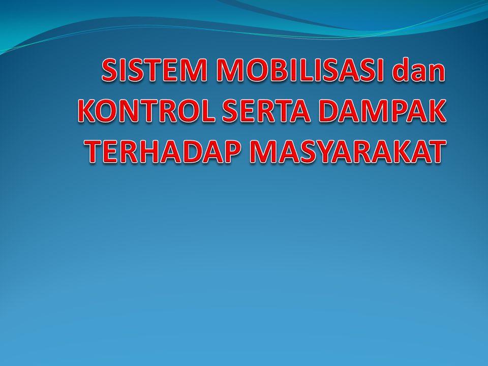 SISTEM MOBILISASI dan KONTROL SERTA DAMPAK TERHADAP MASYARAKAT