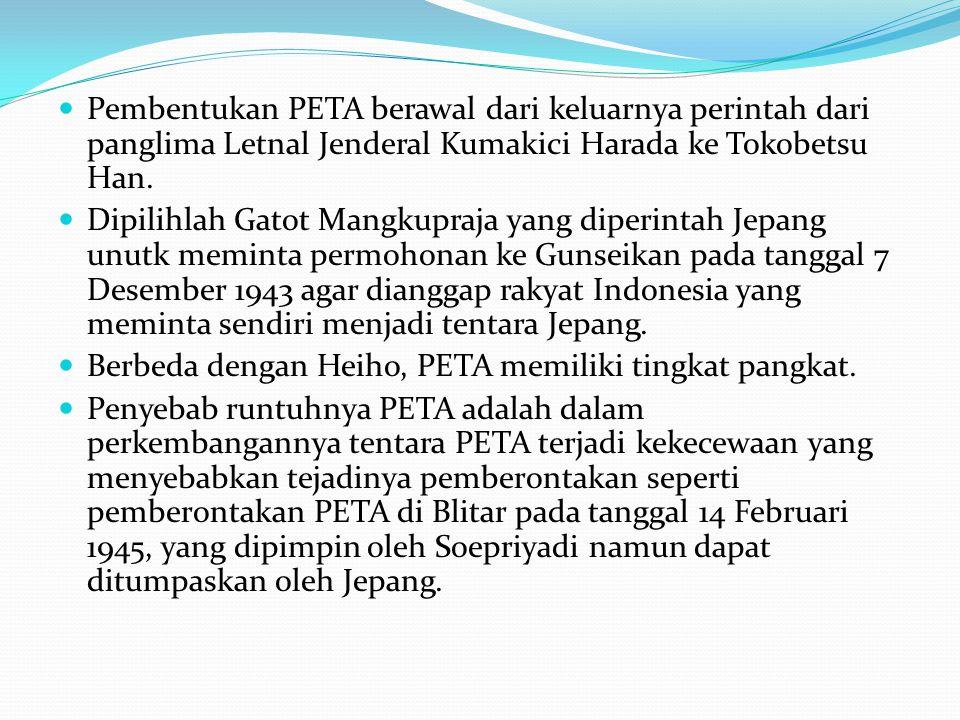Pembentukan PETA berawal dari keluarnya perintah dari panglima Letnal Jenderal Kumakici Harada ke Tokobetsu Han.