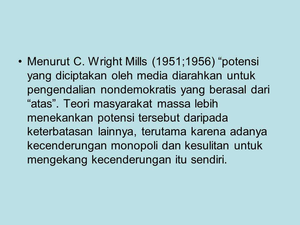 Menurut C. Wright Mills (1951;1956) potensi yang diciptakan oleh media diarahkan untuk pengendalian nondemokratis yang berasal dari atas . Teori masyarakat massa lebih menekankan potensi tersebut daripada keterbatasan lainnya, terutama karena adanya kecenderungan monopoli dan kesulitan untuk mengekang kecenderungan itu sendiri.