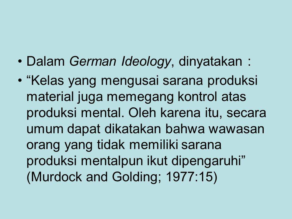Dalam German Ideology, dinyatakan :