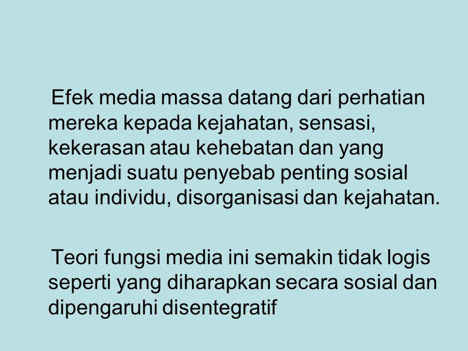 Efek media massa datang dari perhatian mereka kepada kejahatan, sensasi, kekerasan atau kehebatan dan yang menjadi suatu penyebab penting sosial atau individu, disorganisasi dan kejahatan.