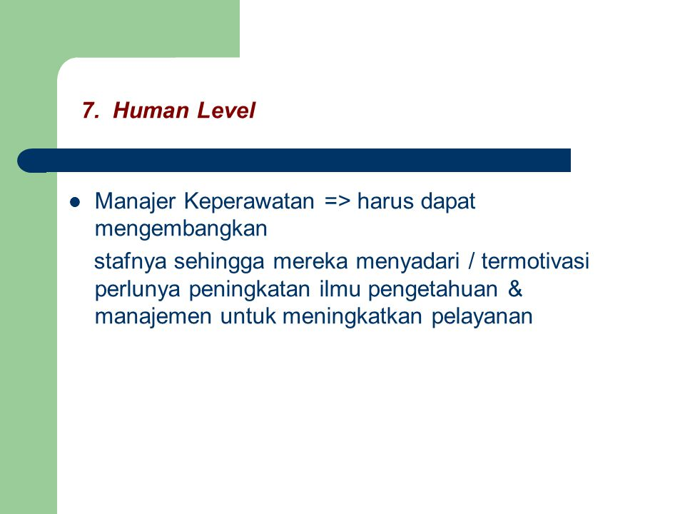 7. Human Level Manajer Keperawatan => harus dapat mengembangkan.