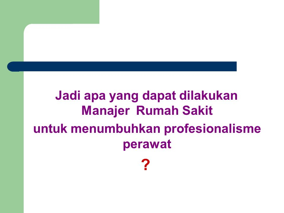 untuk menumbuhkan profesionalisme perawat