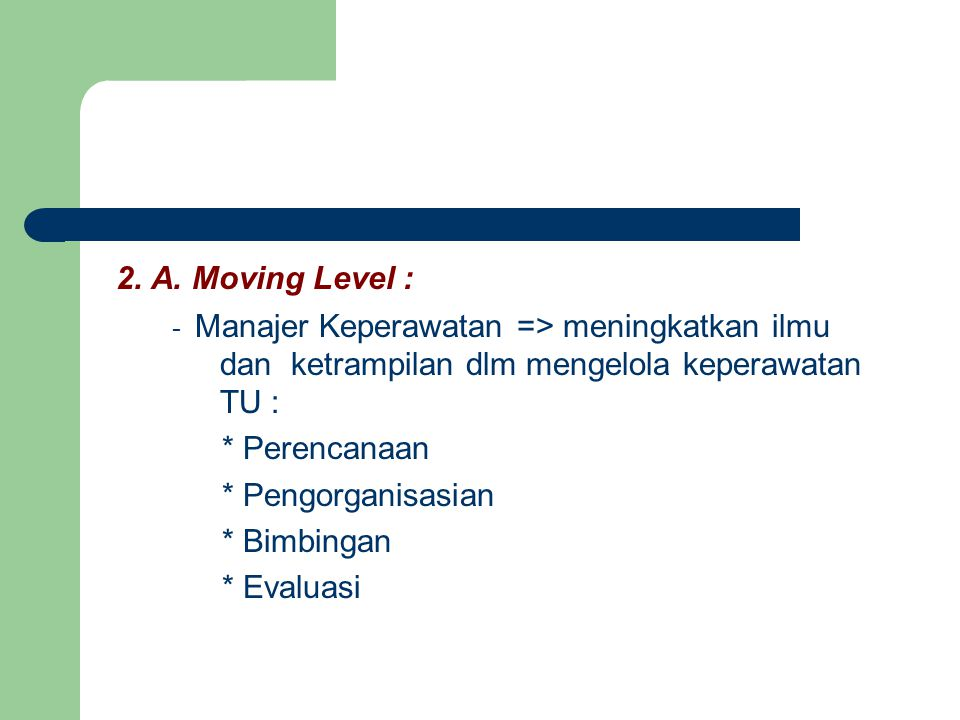 2. A. Moving Level : * Perencanaan * Pengorganisasian * Bimbingan