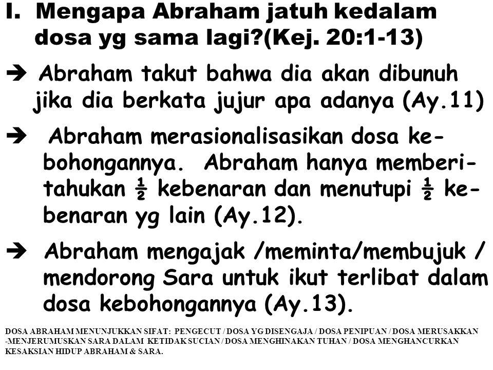 I. Mengapa Abraham jatuh kedalam dosa yg sama lagi (Kej. 20:1-13)