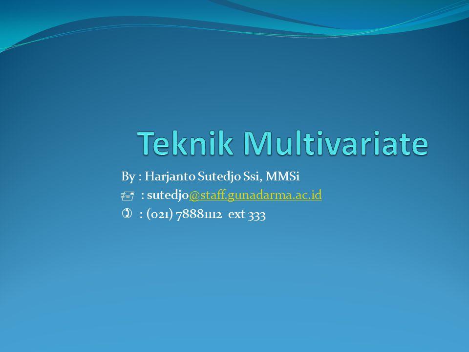 Teknik Multivariate By : Harjanto Sutedjo Ssi, MMSi