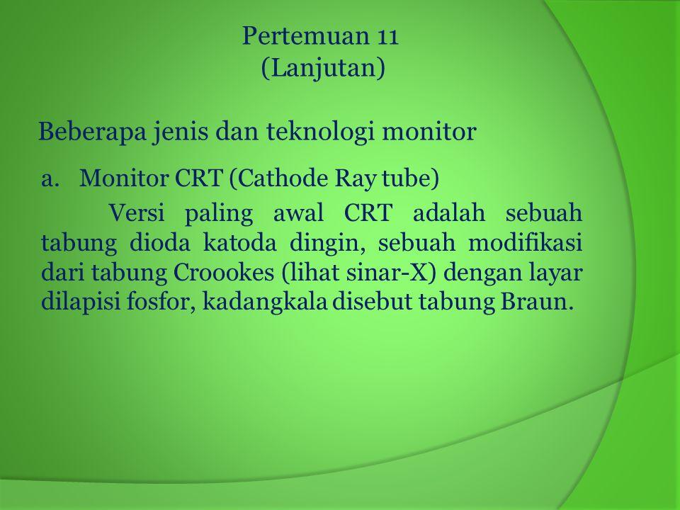 Pertemuan 11 (Lanjutan) Beberapa jenis dan teknologi monitor