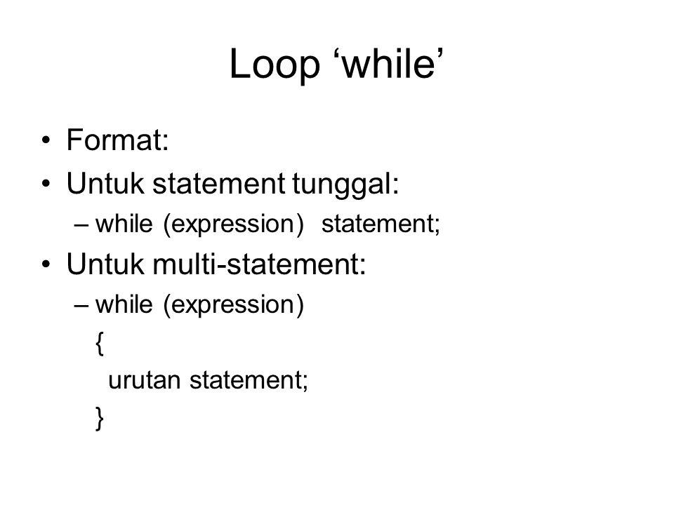 Loop 'while' Format: Untuk statement tunggal: Untuk multi-statement: